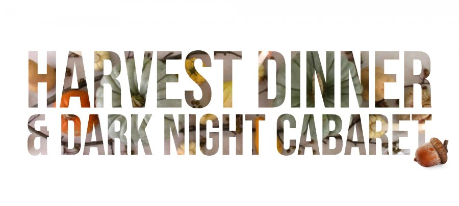 HARVEST DINNER & DARK NIGHT CABARET